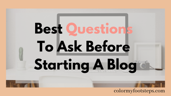 Best Questions To Ask Before Starting A Blog